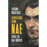 Seducatorul domn Nae. Viata lui Nae Ionescu - Tatiana Niculescu, editura Humanitas