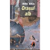 Orasul alb - Irina Boca, editura Ideea Europeana