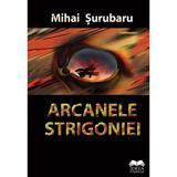 Arcanele Strigoniei - Mihai Surubaru