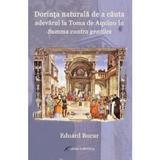 Dorinta naturala de a cauta adevarul la Toma de Aquino in Summa contra gentiles - Eduard Bucur, editura Galaxia Gutenberg