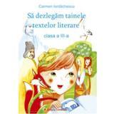 Sa Dezlegam Tainele Textelor Literare Cls 3 -  Carmen Iordachescu - Pitila - Ana, editura Carminis