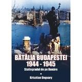 Batalia Budapestei. 1944-1945. Stalingradul de pe Dunare - Krisztian Ungvary, editura Miidecarti