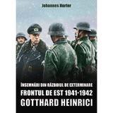 Insemnari din razboiul de exterminare. Frontul de est 1941-1942 - Gotthard Heinrici, editura Miidecarti
