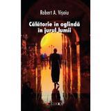 Calatorie in oglinda in jurul lumii - Robert A. Visoiu, editura Eikon
