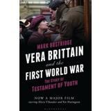 Vera Brittain and the First World War: The Story of Testament of Youth - Mark Bostridge, editura Bloomsbury