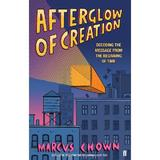 Afterglow of Creation: Decoding the message from the beginning of time - Marcus Chown, editura Faber & Faber