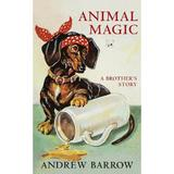 Animal Magic: A Brother's Story - Andrew Barrow, editura Vintage