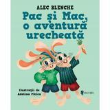 Pac si Mac, o aventura urecheata - Alec Blenche, editura Univers