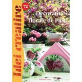 Idei creative 72 - Decoratiuni florale de pasti - Radics Maria, editura Casa
