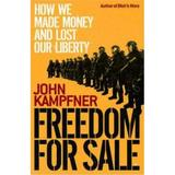 Freedom For Sale: How We Made Money and Lost Our Liberty - John Kampfner, editura Simon & Schuster