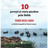 10 povesti si retete pierdute prin Delta - Teodor Hossu-Longin, editura Hyperliteratura