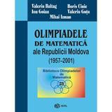 Olimpiadele de matematica ale Republicii Moldova (1957-2001) - Valeriu Baltag, Boris Cinic, editura Gil