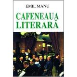 Cafeneaua literara - Emil Manu, editura Saeculum I.o.