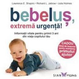 Bebelus, extrema urgenta! - Lawrence E. Shapiro, editura All