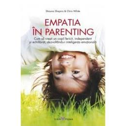 Empatia in parenting - Shauna Shapiro, Chris White, editura All