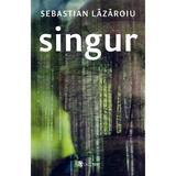 Singur - Sebastian Lazaroiu, editura Univers