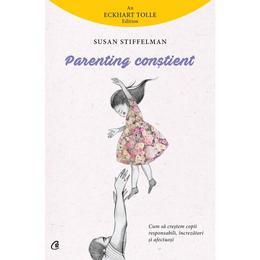 Parenting constient - Susan Stiffelman, editura Curtea Veche