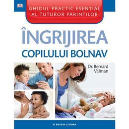 Imagine indisponibila pentru Ingrijirea Copilului Bolnav - Bernard Valman, editura Litera