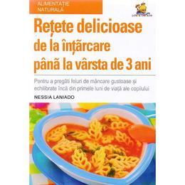 Retete delicioase de la intarcare pana la varsta de 3 ani - Nessia Laniado, editura Lizuka Educativ