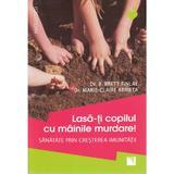 Lasa-ti copilul cu mainile murdare - B. Brett Finlay, Marie-Claire Arrieta, editura Niculescu