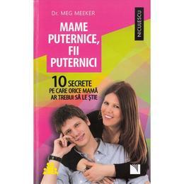 Mame puternice, fii puternici - Meg Meeker, editura Niculescu