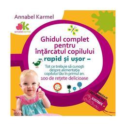 Ghidul complet pentru intarcatul copilului - Annabel Karmel, editura Paralela 45