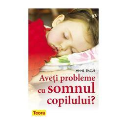 Imagine indisponibila pentru Aveti probleme cu somnul copilului? - Anne Bacus, editura Teora