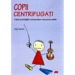 Copii centrifugati - Gaia Sacchi, editura All