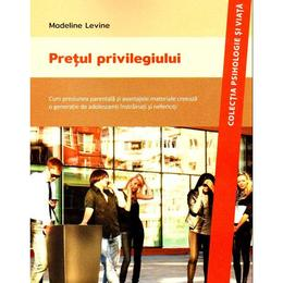 Pretul Privilegiului - Madeline Levine, editura Asociatia De Stiinte Cognitive Din Romania
