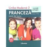 Limba franceza, limba moderna 2 - Clasa 6 - Caiet de lucru - Gina Belabed, Claudia Dobre, Diana Ionescu, editura Booklet