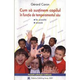 Cum sa sustinem copilul in functie de temperamentul sau - Gerard Caron, editura Didactica Publishing House