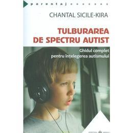 Tulburarea de spectru autist - Chantal Sicile-Kira, editura Herald
