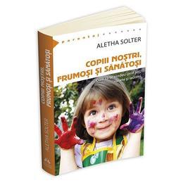 Copiii nostri, frumosi si sanatosi - Aletha Solter, editura Herald