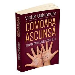 Comoara ascunsa: o harta catre sinele copilului - Violet Oaklander, editura Herald