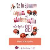 Ce le spunem copiilor si adolescentilor despre sex Ed.2018 - Meg Hickling, editura Humanitas