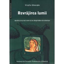 Revrajirea lumii - Virgiliu Gheorghe, editura Institutul De Cercetari Psihosociale Si Bioetica