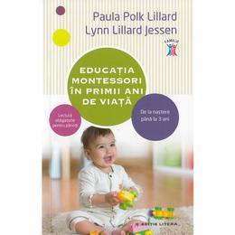 Educatia montessori in primii ani de viata - Paula Polk Lillard, Lynn Lillard Jessen, editura Litera
