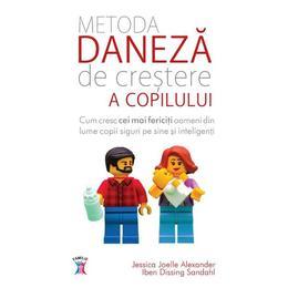 Metoda daneza de crestere a copilului - Jessica Joelle Alexander, Iben Dissing Sandahl, editura Litera