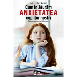 Cum inlaturam anxietatea copiilor nostri - Louise Red, editura Meteor Press