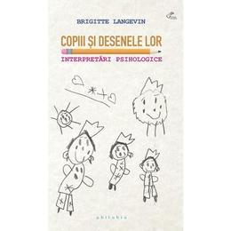 Copiii si desenele lor. Interpretari psihologice - Brigitte Langevin, editura Philobia