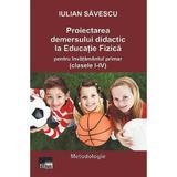 Proiectarea demersului didactic la educatie fizica pentru invatamantul primar - Iulian Savescu, editura Aius