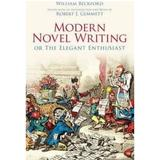Modern Novel Writing: Or The Elegant Enthusiast - William Beckford, editura The History Press