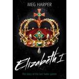 Elizabeth I: The Story of the Last Tudor Queen - Meg Harper, editura Bloomsbury