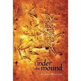 Under The Mound - Cynthia Heinrichs, editura Simply Read Books