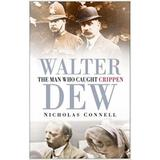 Walter Dew: The Man Who Caught Crippen - Nicholas Connell, editura The History Press