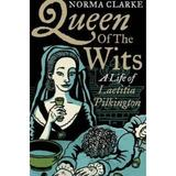 Queen of the Wits: A Life of Laetitia Pilkington - Norma Clarke, editura Faber & Faber