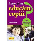 Cum sa ne educam copiii? - Vadra Attila, editura Teora