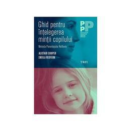 Ghid pentru intelegerea mintii copilului - Alistair Cooper, Sheila Redfern, editura Trei