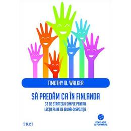 Sa predam ca in Finlanda - Timothy D. Walker, editura Trei