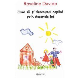 Cum sa-ti descoperi copilul prin desenele lui - Roseline Davido, editura Univers